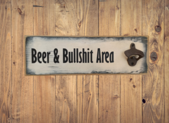 Beer & Bullsh*t Area     Bottle Opener